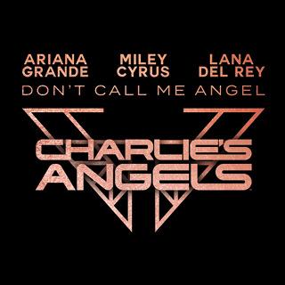 No.1- Don't Call Me Angel (Charlie's Angels) - Ariana Grande, Miley Cyrus & Lana Del Rey_w320.jpg